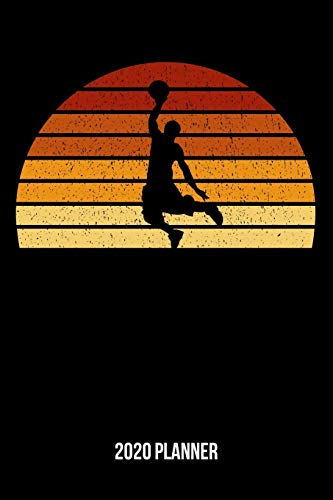 2020 Planner: Vintage Sunset Basketball Weekly & Monthly Planner 2020 - 52 Week Calendar 6 x 9 Organizer - Gift For Basketball Players And Basketballers