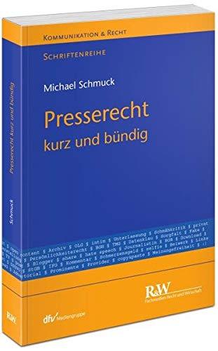 Presserecht – kurz und bündig (Kommunikation & Recht)