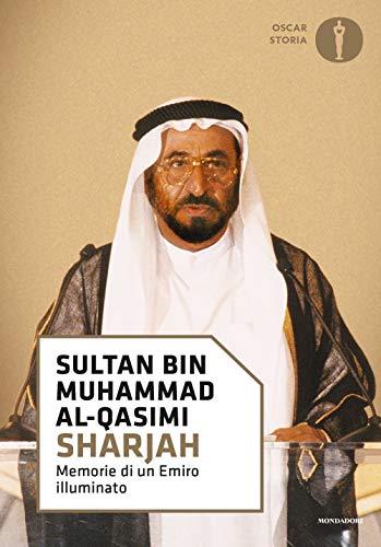 Sharjah. Memorie di un emiro illuminato (Oscar storia)