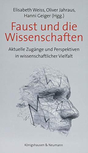 Faust und die Wissenschaften: Aktuelle Zugänge und Perspektiven in wissenschaftlicher Vielfalt (Film - Medium - Diskurs)