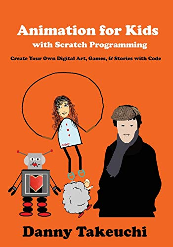 Animation for Kids with Scratch Programming: Create Your Own Digital Art, Games, and Stories with Code