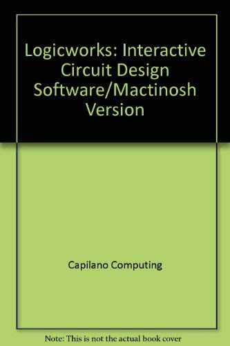 LogicWorks: Mac: Schematic Capture and Simulation for Contemporary Logic Design