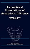 Geometrical Foundations of Asymptotic Inference (Wiley Series in Probability and Statistics)