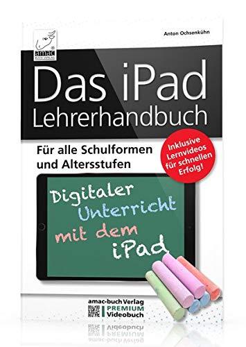 Das iPad Lehrerhandbuch - PREMIUM Videobuch - Für alle Schulformen und Altersstufen; Inkl. Lernvideos für schnellen Erfolg!: Für alle Schulformen und ... - Inklusive Lernvideos für schnellen Erfolg!