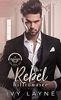 The Rebel Billionaire (The Winters Saga Book 5) by [Ivy Layne]
