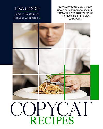 COPYCAT RECIPES: Make Most Popular Dishes at Home. Easy-to-Follow Recipes, from Appetizers to Desserts, by Olive Garden, PF Chang's and more. (Famous Restaurant Copycat Cookbook Book 2)