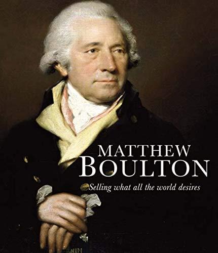 Matthew Boulton: Selling What All the World Desires