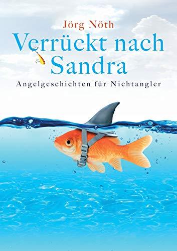 Verrückt nach Sandra: Angelgeschichten für Nichtangler
