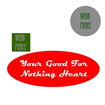 Your Good For Nothing Heart