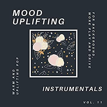 Mood Uplifting Instrumentals - Warm And Uplifting Pop For Background, Work Play And Drive, Vol.11