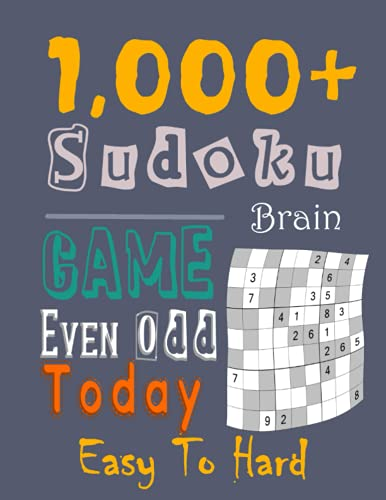 1,000+ Sudoku brain game: 1,000+ All EVEN-ODD Sudoku Puzzles Book for Best Brain Teasers of All Time (Obscure Book Of Sudoku); Puzzles to Sharpen Your ... in Minutes, Easy to Hard Puzzles for Adults