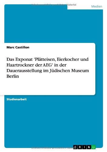 Das Exponat  'Plätteisen, Eierkocher und Haartrockner der AEG'  in der Dauerausstellung im Jüdischen Museum Berlin