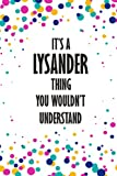 It's a Lysander Thing You Wouldn't Understand: Funny Lined Journal Notebook, College Ruled Lined Paper,Personalized Name gifts for girls, women & men ... for kids , Gifts for LYSANDER Matte cover
