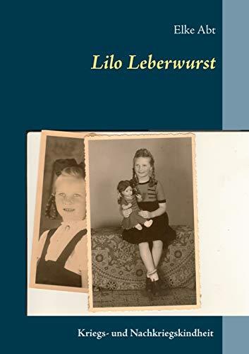 Lilo Leberwurst: Eine Kriegs- und Nachkriegskindheit
