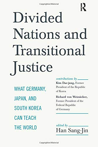 Divided Nations and Transitional Justice: What Germany, Japan and South Korea Can Teach the World (Paradigm)