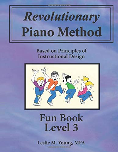 Revolutionary Piano Method: Fun Book Level 3: Based on Principles of Instructional Design