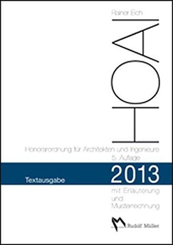 HOAI 2013 - Honorarordnung für Architekten und Ingenieure - Textausgabe: Mit Erläuterung der Neuerungen und Musterrechnungen by Rainer Eich (2013-08-01)