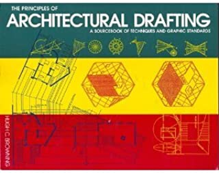 The Principles of Architectural Drafting: A Sourcebook of Techniques and Graphic Standards