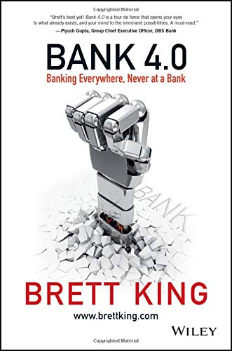 Compare Textbook Prices for Bank 4.0: Banking Everywhere, Never at a Bank 1 Edition ISBN 9781119506508 by King, Brett