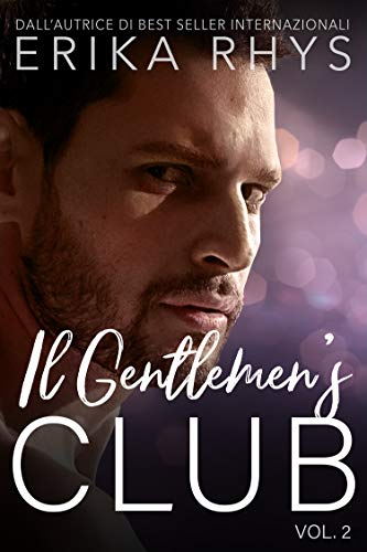Il Gentlemen's Club, volume due: una storia d'amore miliardaria (La serie Il Gentlemen's Club Vol. 2) (Italian Edition)
