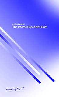 E-flux Journal: The Internet Does Not Exist