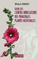 Guide des contre-indications des principales plantes médicinales de Michel Dubray
