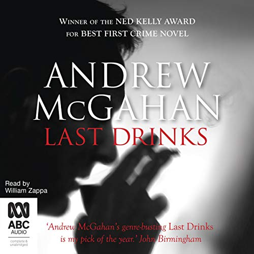 Last Drinks                   By:                                                                                                                                 Andrew McGahan                               Narrated by:                                                                                                                                 William Zappa                      Length: 13 hrs and 6 mins     3 ratings     Overall 3.7