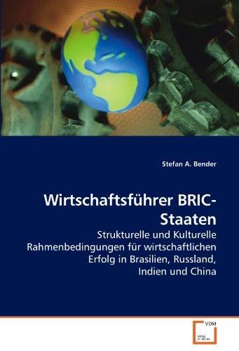 Preisvergleich Produktbild Wirtschaftsführer BRIC-Staaten: Strukturelle und Kulturelle Rahmenbedingungen für wirtschaftlichen Erfolg in Brasilien,  Russland,  Indien und China