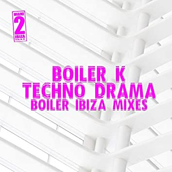 Techno Drama (Boiler Ibiza Mixes)