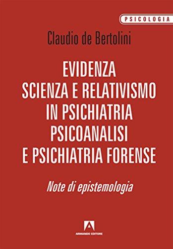 Evidenza, scienza e relativismo in psichiatria, psicoanalisi e psichiatria forense. Note di epistemologia: Psicologia