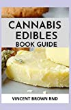 CANNABIS EDIBLES BOOK GUIDE: The Complete And Essential Guide on Cannabis Edibles