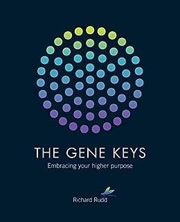 The Gene Keys: Unlocking the Higher Purpose Hidden in your DNA by [Richard Rudd]
