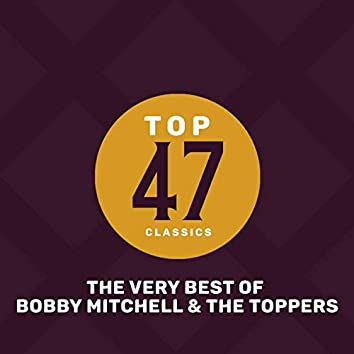 Top 47 Classics - The Very Best of Bobby Mitchell & The Toppers