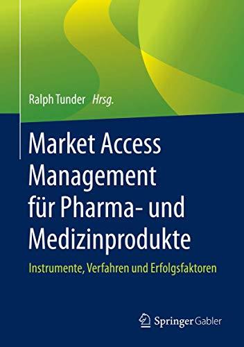 Market Access Management für Pharma- und Medizinprodukte: Instrumente, Verfahren und Erfolgsfaktoren