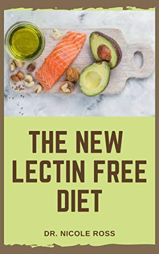 THE NEW LECTIN FREE DIET: The ultimate guide to a lectin free lifestyle with easy to prepare and delicious recipes for the prevention of digestive issues, ... and weight loss. (English Edition)