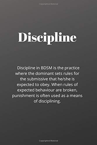 Discipline in BDSM is the practice where the dominant sets rules for the submissive that he/she is expected to obey. - Meaning - funny gift, novelty notebook, lined journal