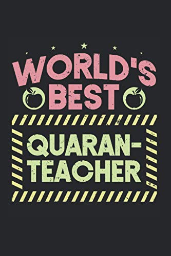 World's Best Quaran-teacher: Quarantine Social Distance Teacher Notebook - Appreciation Gift Idea - 120 Lined Pages, 6x9 Inches, Matte Soft Cover
