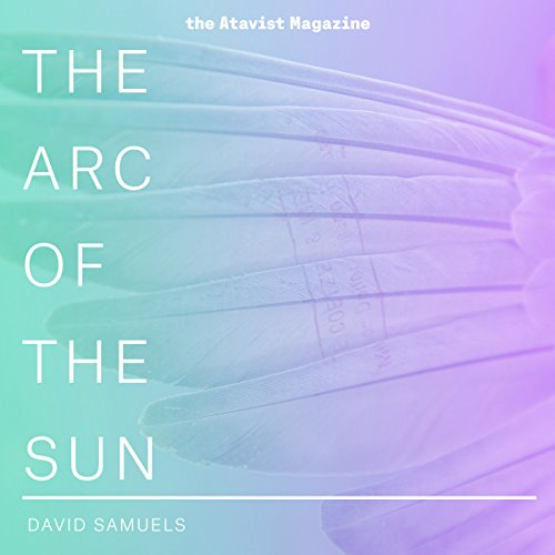 The Arc of the Sun                   By:                                                                                                                                 David Samuels                               Narrated by:                                                                                                                                 Conan McCarty                      Length: 1 hr and 15 mins     Not rated yet     Overall 0.0