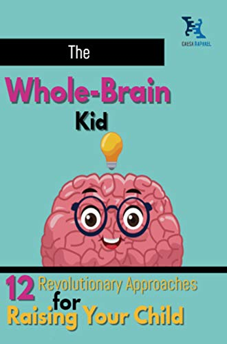 The Whole-Brain Kid: 12 Revolutionary Approaches for Raising Your Child (English Edition)