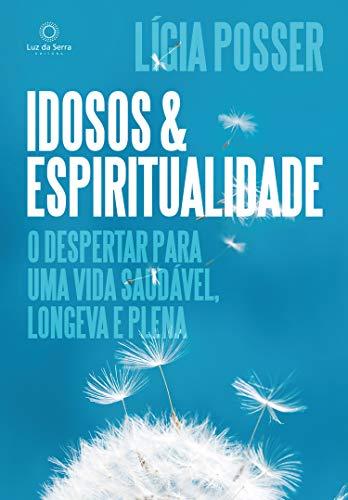 Idosos & Espiritualidade, por Lígia Posser | Editora Luz da Serra