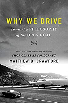 Why We Drive: Toward a Philosophy of the Open Road by [Matthew B. Crawford]