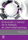 Evaluación y manejo de la disfagia en otorrinolaringología