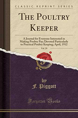Price comparison product image The Poultry Keeper,  Vol. 29: A Journal for Everyone Interested in Making Poultry Pay; Devoted Particularly to Practical Poultry Keeping; April