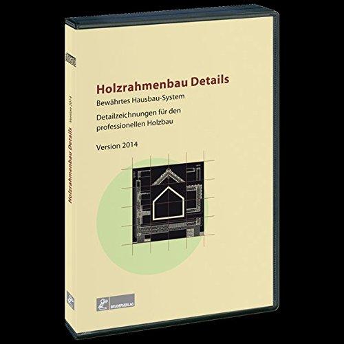 Holzrahmenbau-Details, 1 CD-ROMBewährtes Hausbau-System. Detailzeichnungen für den professionellen Holzbau. Version 14