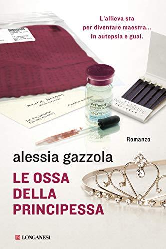 Le ossa della principessa: La serie dell'Allieva (Alice Allevi Vol. 3) (Italian Edition)