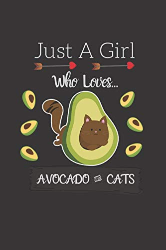 Just A Girl That Loves Avocado And Cats Journal: An Avocado...