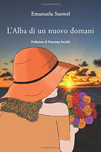 L'Alba di un nuovo domani: Prefazione di Francesca Ancidei