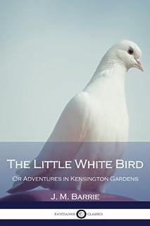 The Little White Bird: Or Adventures in Kensington Gardens