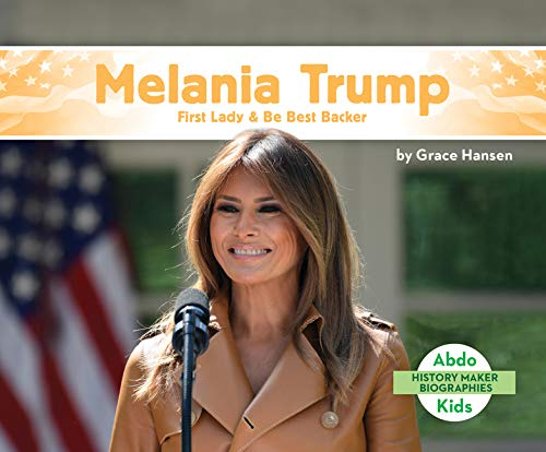 Melania Trump: First Lady & Be Best Backer (History Maker Biographies)
