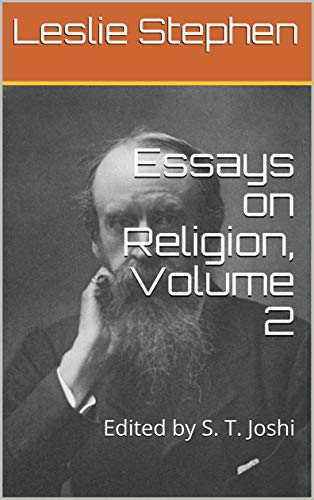 Essays on Religion, Volume 2: Edited by S. T. Joshi (Collected Essays of Leslie Stephen) (English Edition)